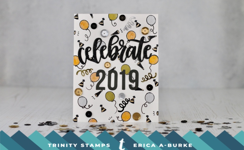 Welcome 2019! A NYE card with TrinityStamps.