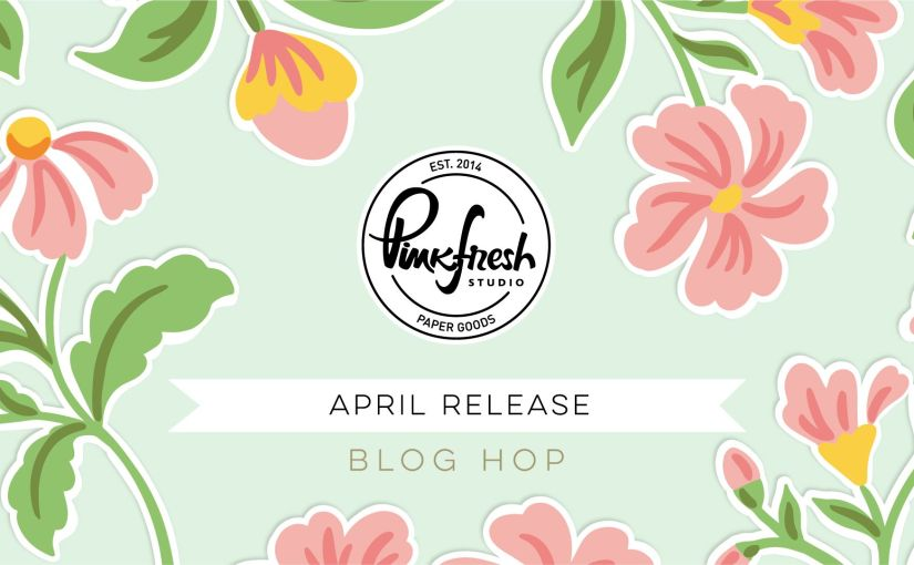 Pinkfresh Studios April Stamp, Stencil, Die and Hot Foil Release bloghop!!!